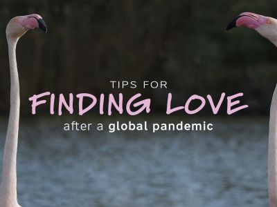 Tips for finding love after a global pandemic